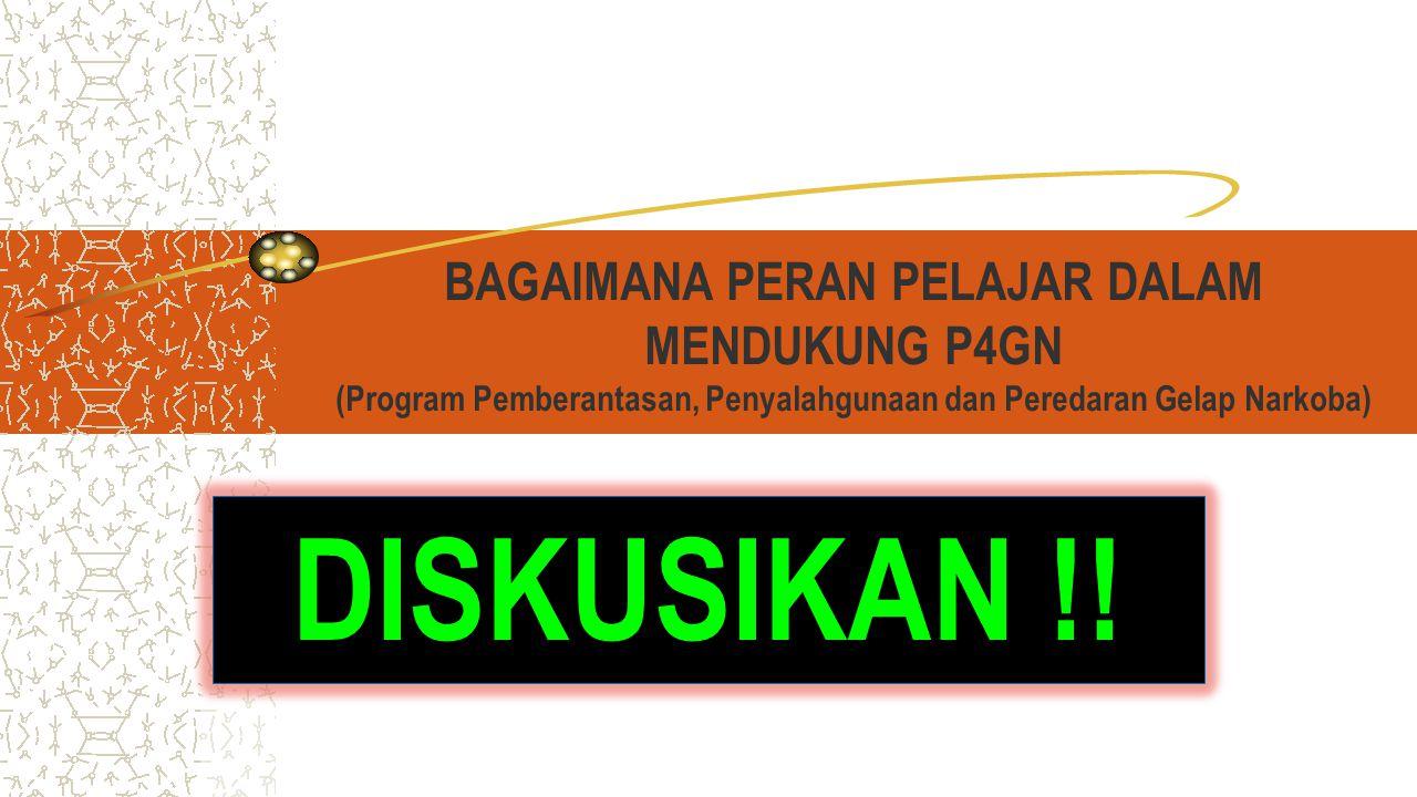 BAGAIMANA PERAN PELAJAR DALAM MENDUKUNG P4GN (Program Pemberantasan, Penyalahgunaan dan Peredaran Gelap Narkoba) DISKUSIKAN !!
