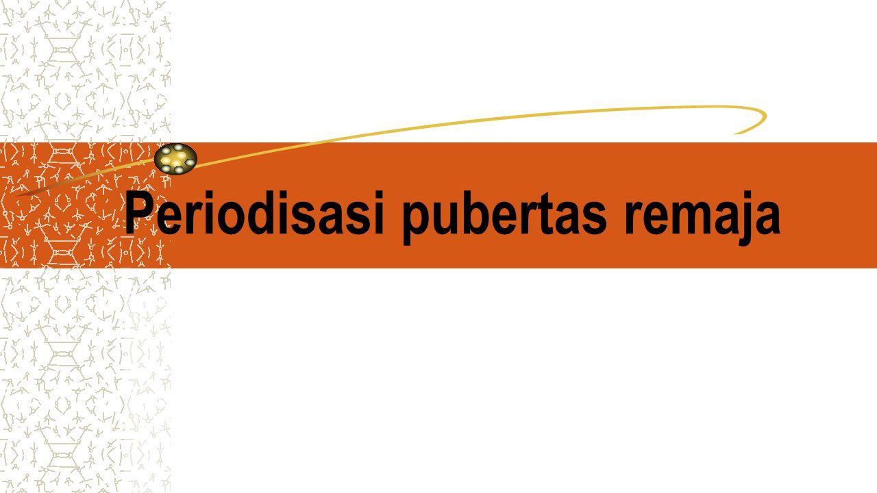 Periodisasi pubertas remaja