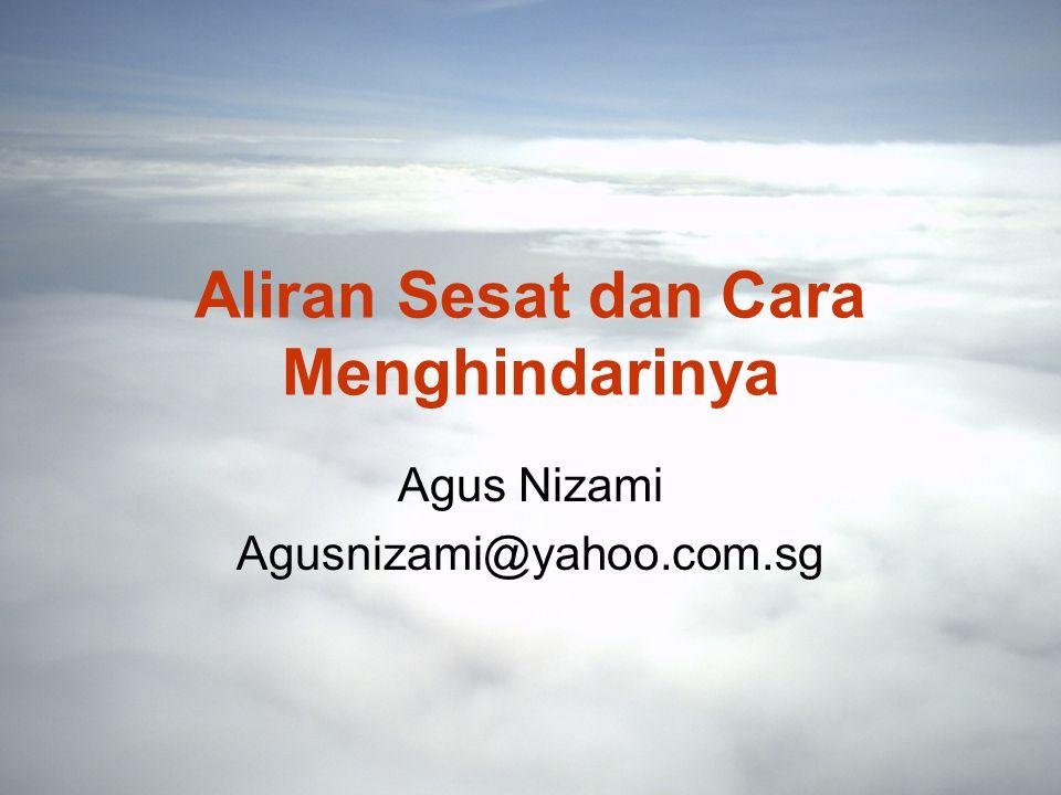 Aliran Sesat dan Cara Menghindarinya Agus Nizami Agusnizami@yahoo.com.sg