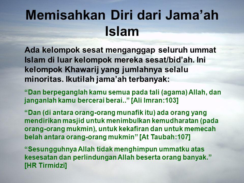 Memisahkan Diri dari Jama'ah Islam Ada kelompok sesat menganggap seluruh ummat Islam di luar kelompok mereka sesat/bid'ah.