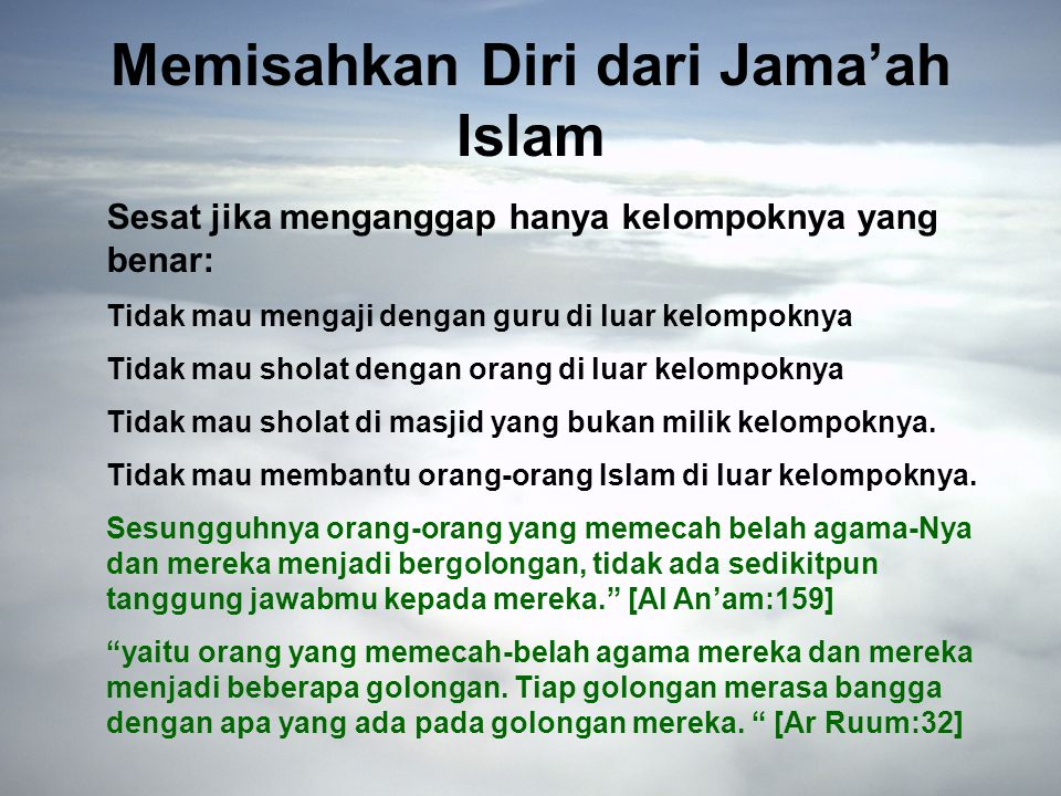 Memisahkan Diri dari Jama'ah Islam Sesat jika menganggap hanya kelompoknya yang benar: Tidak mau mengaji dengan guru di luar kelompoknya Tidak mau sholat dengan orang di luar kelompoknya Tidak mau sholat di masjid yang bukan milik kelompoknya.