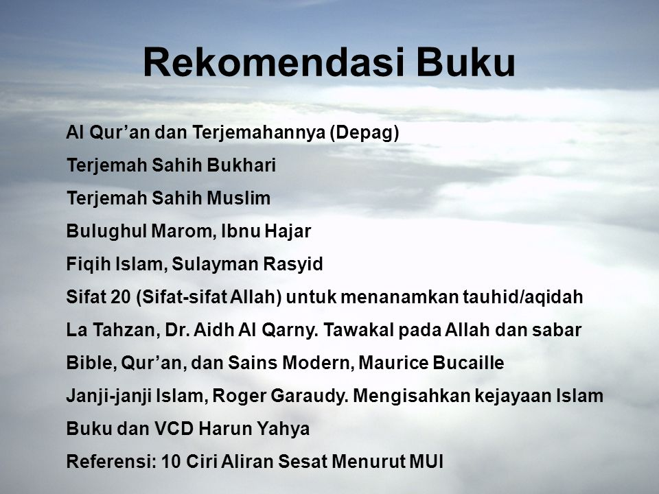 Rekomendasi Buku Al Qur'an dan Terjemahannya (Depag) Terjemah Sahih Bukhari Terjemah Sahih Muslim Bulughul Marom, Ibnu Hajar Fiqih Islam, Sulayman Rasyid Sifat 20 (Sifat-sifat Allah) untuk menanamkan tauhid/aqidah La Tahzan, Dr.