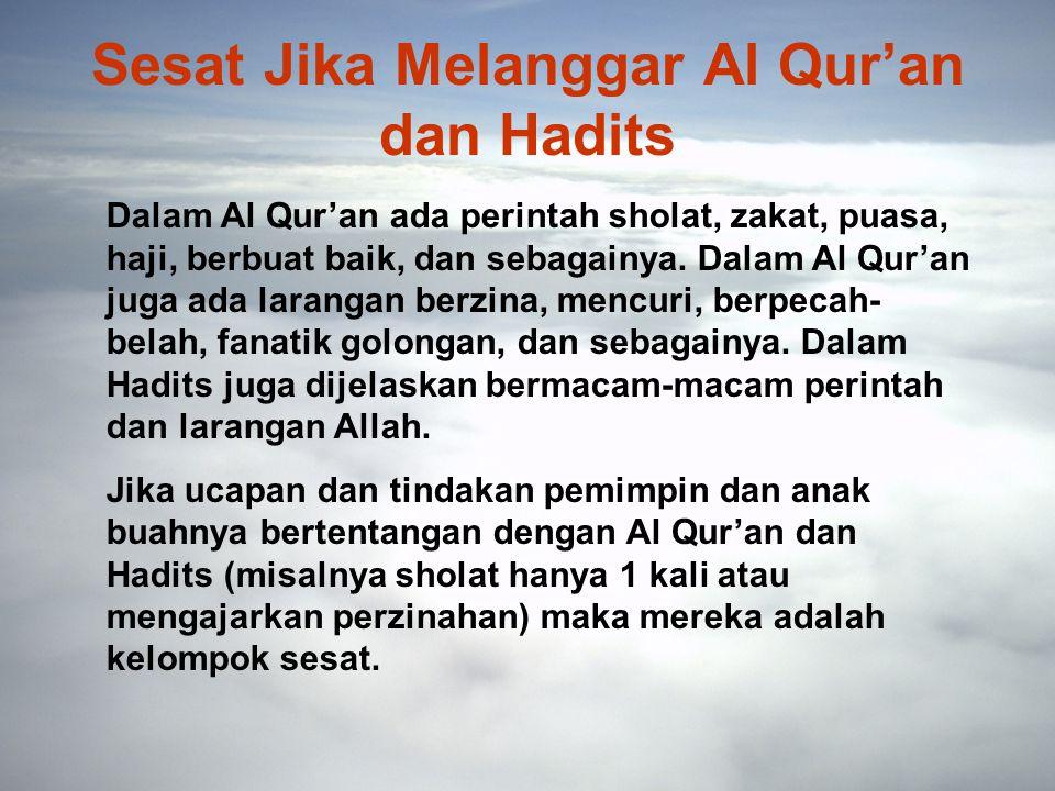 Sesat Jika Melanggar Al Qur'an dan Hadits Dalam Al Qur'an ada perintah sholat, zakat, puasa, haji, berbuat baik, dan sebagainya.