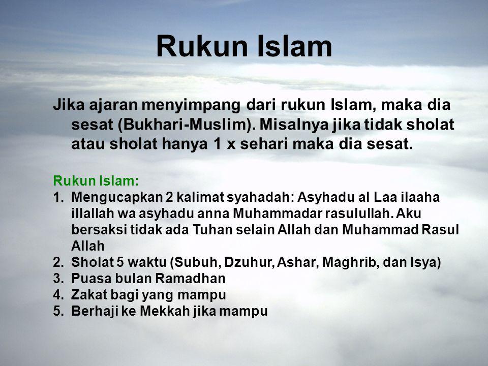 Rukun Islam Jika ajaran menyimpang dari rukun Islam, maka dia sesat (Bukhari-Muslim).