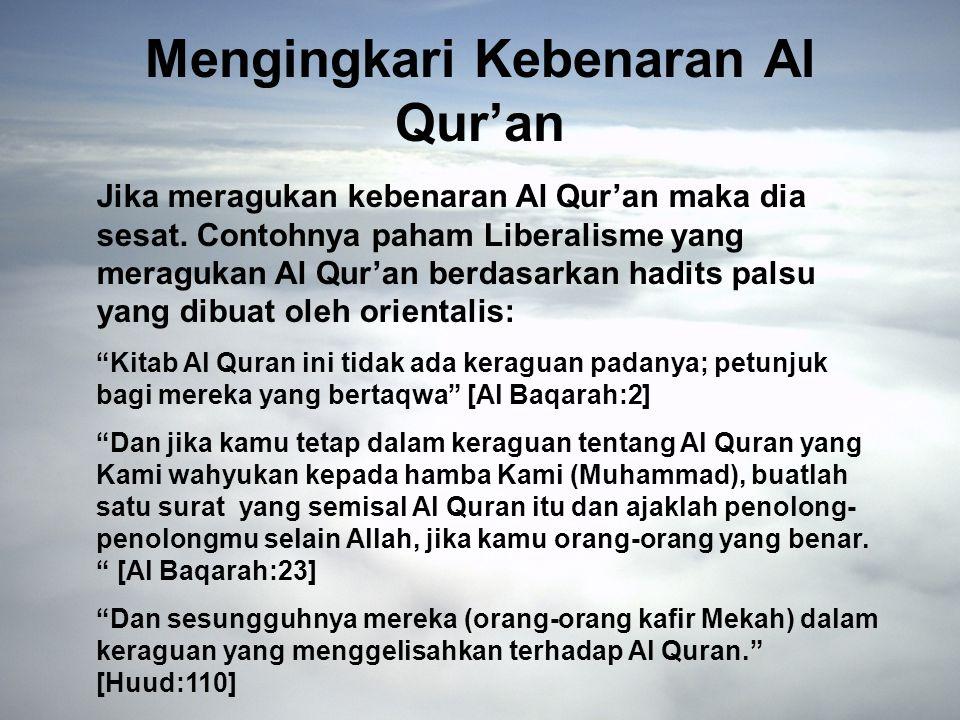 Mengingkari Kebenaran Al Qur'an Jika meragukan kebenaran Al Qur'an maka dia sesat.