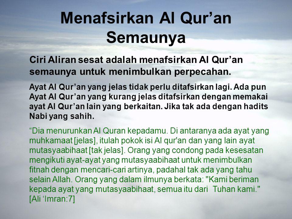 Menafsirkan Al Qur'an Semaunya Ciri Aliran sesat adalah menafsirkan Al Qur'an semaunya untuk menimbulkan perpecahan.