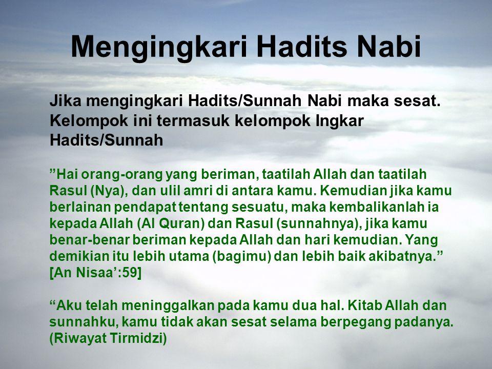 Mengingkari Hadits Nabi Jika mengingkari Hadits/Sunnah Nabi maka sesat.