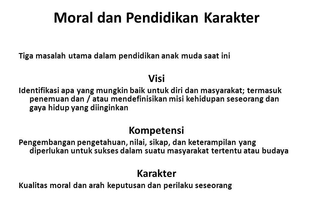 Moral dan Pendidikan Karakter Tiga masalah utama dalam pendidikan anak muda saat ini Visi Identifikasi apa yang mungkin baik untuk diri dan masyarakat