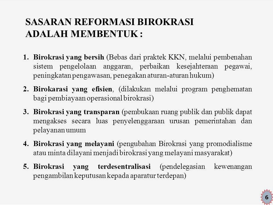 SASARAN REFORMASI BIROKRASI ADALAH MEMBENTUK : 1.Birokrasi yang bersih (Bebas dari praktek KKN, melalui pembenahan sistem pengelolaan anggaran, perbai