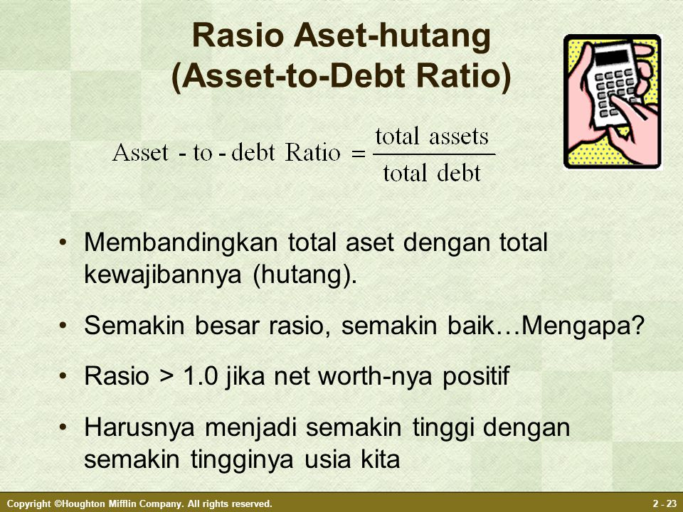 Copyright ©Houghton Mifflin Company. All rights reserved.2 - 23 Rasio Aset-hutang (Asset-to-Debt Ratio) Membandingkan total aset dengan total kewajiba