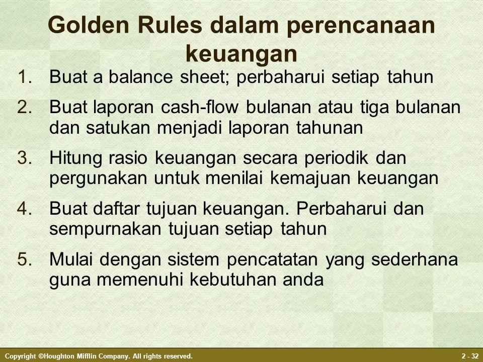 Copyright ©Houghton Mifflin Company. All rights reserved.2 - 32 Golden Rules dalam perencanaan keuangan 1.Buat a balance sheet; perbaharui setiap tahu