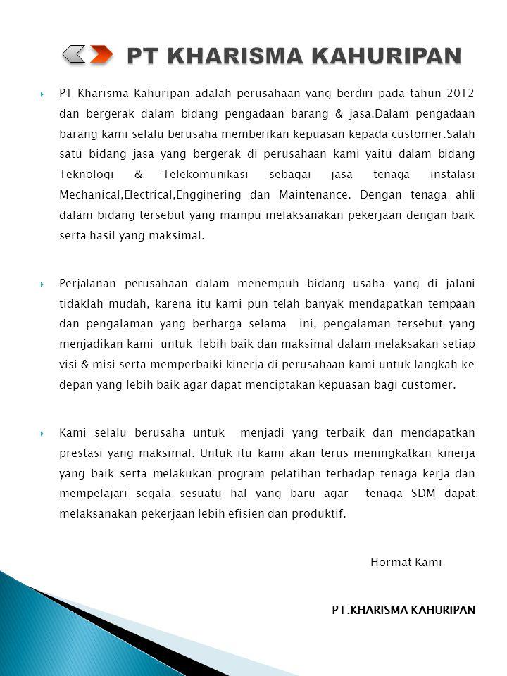  PT Kharisma Kahuripan adalah perusahaan yang berdiri pada tahun 2012 dan bergerak dalam bidang pengadaan barang & jasa.Dalam pengadaan barang kami s