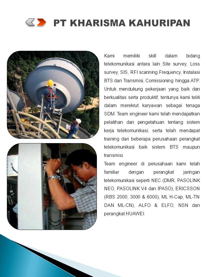 Kami memiliki skill dalam bidang telekomunikasi antara lain Site survey, Loss survey, SIS, RFI scanning Frequency, Instalasi BTS dan Transmisi, Comiss
