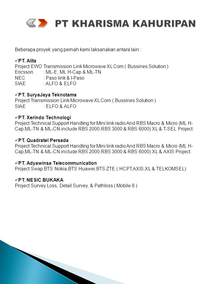 Beberapa proyek yang pernah kami laksanakan antara lain : PT. Alita Project EWO Transmission Link Microwave XL Com ( Bussines Solution ) Ericsson: ML-