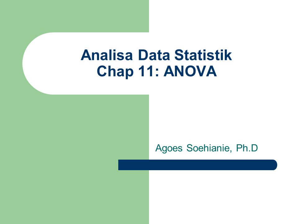 Analisa Data Statistik Chap 11: ANOVA Agoes Soehianie, Ph.D