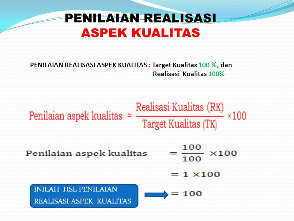 PENILAIAN REALISASI ASPEK KUALITAS PENILAIAN REALISASI ASPEK KUALITAS : Target Kualitas 100 %, dan Realisasi Kualitas 100% INILAH HSL PENILAIAN REALIS