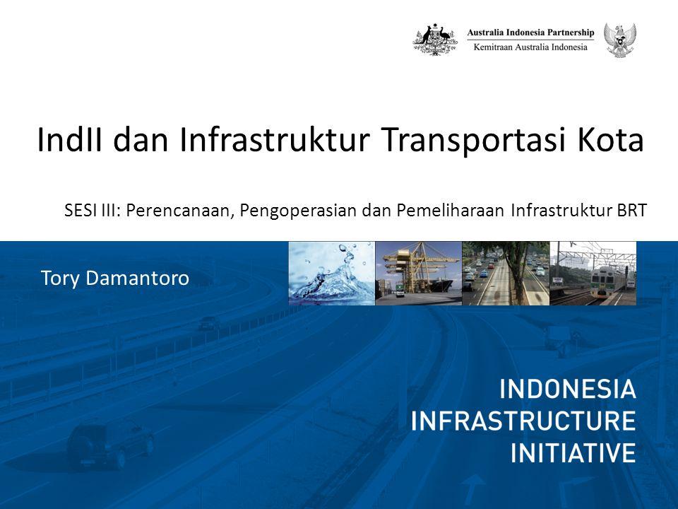 IndII dan Infrastruktur Transportasi Kota SESI III: Perencanaan, Pengoperasian dan Pemeliharaan Infrastruktur BRT Tory Damantoro