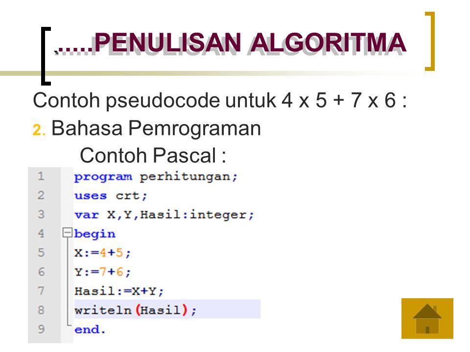 Contoh pseudocode untuk 4 x 5 + 7 x 6 : 2. Bahasa Pemrograman Contoh Pascal : `.....PENULISAN ALGORITMA