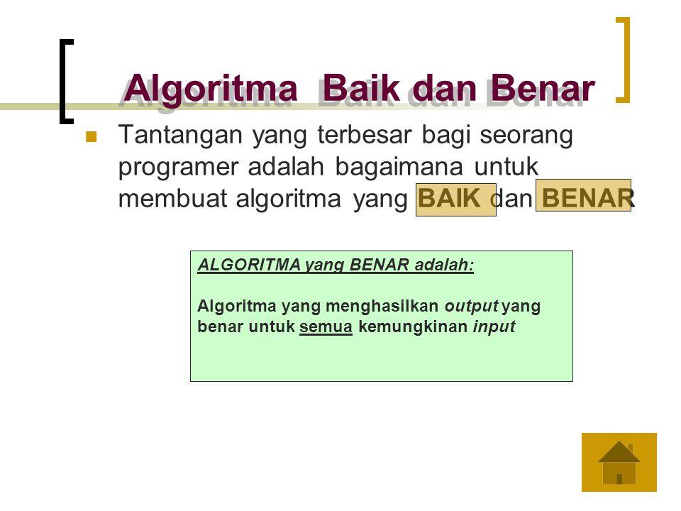 Tantangan yang terbesar bagi seorang programer adalah bagaimana untuk membuat algoritma yang BAIK dan BENAR Algoritma Baik dan Benar ALGORITMA yang BA