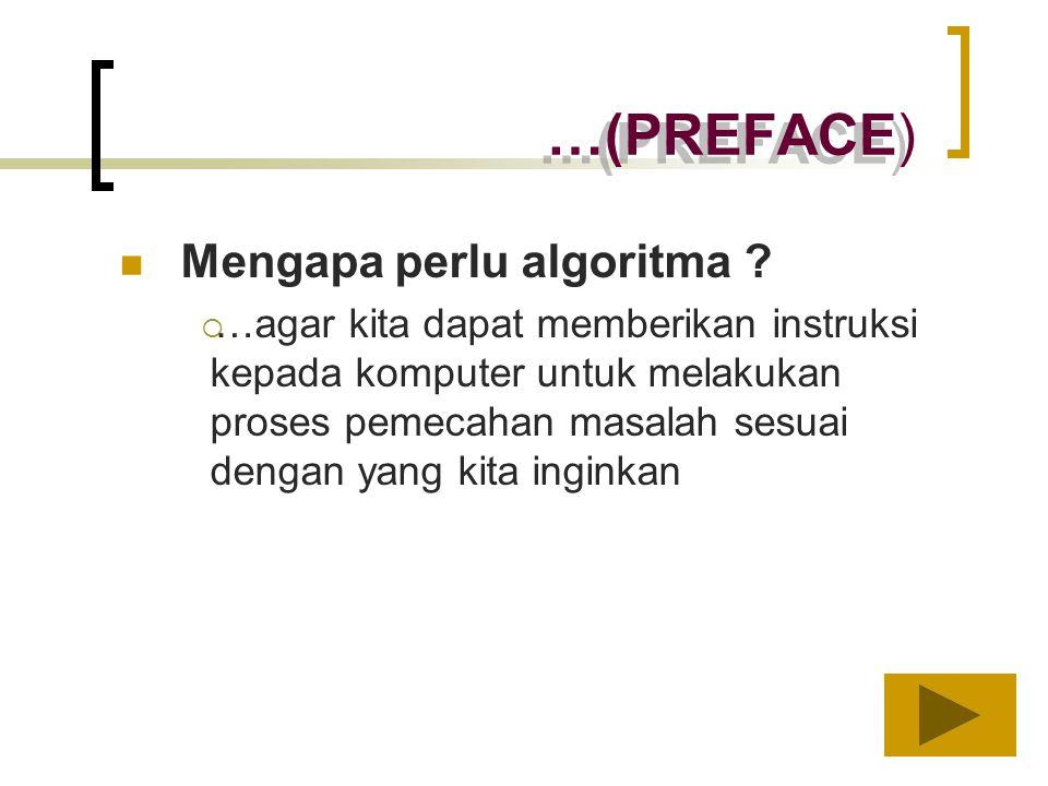 …(PREFACE) Mengapa perlu algoritma ? ……agar kita dapat memberikan instruksi kepada komputer untuk melakukan proses pemecahan masalah sesuai dengan y