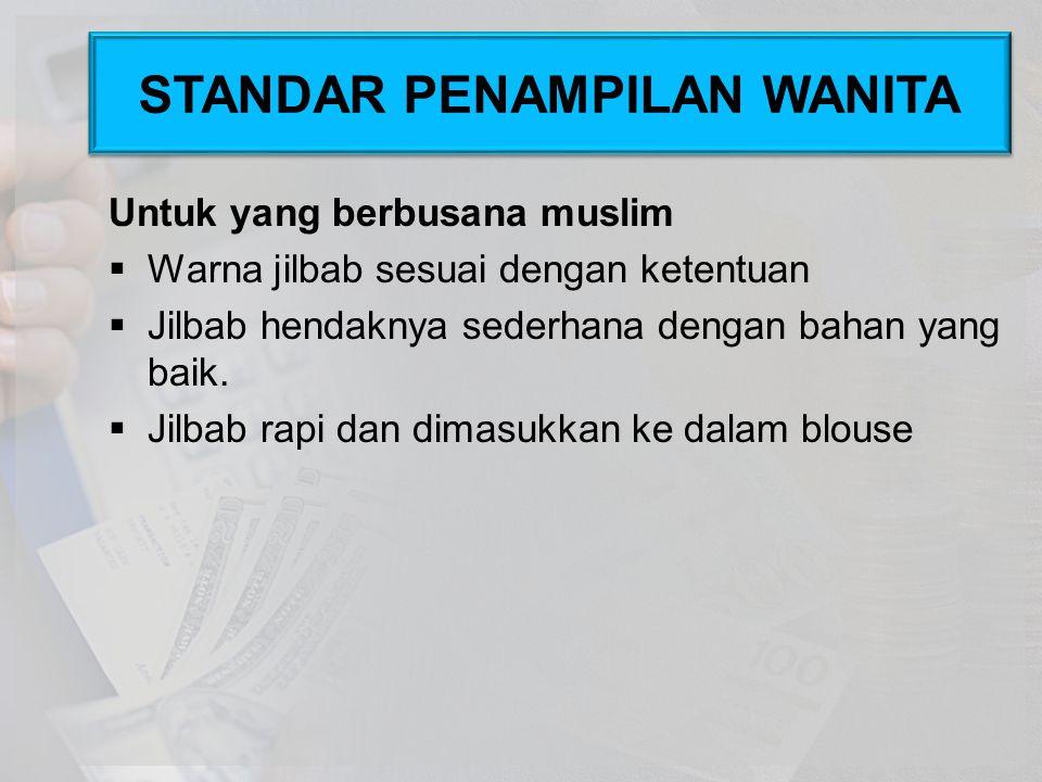 Untuk yang berbusana muslim  Warna jilbab sesuai dengan ketentuan  Jilbab hendaknya sederhana dengan bahan yang baik.  Jilbab rapi dan dimasukkan k