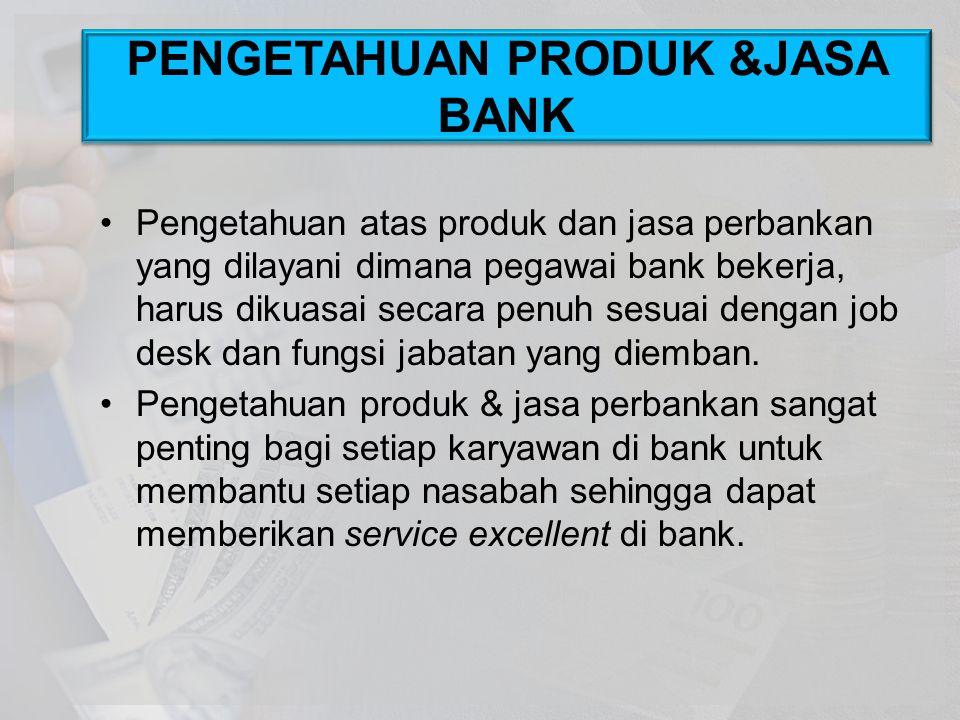 Pengetahuan atas produk dan jasa perbankan yang dilayani dimana pegawai bank bekerja, harus dikuasai secara penuh sesuai dengan job desk dan fungsi ja