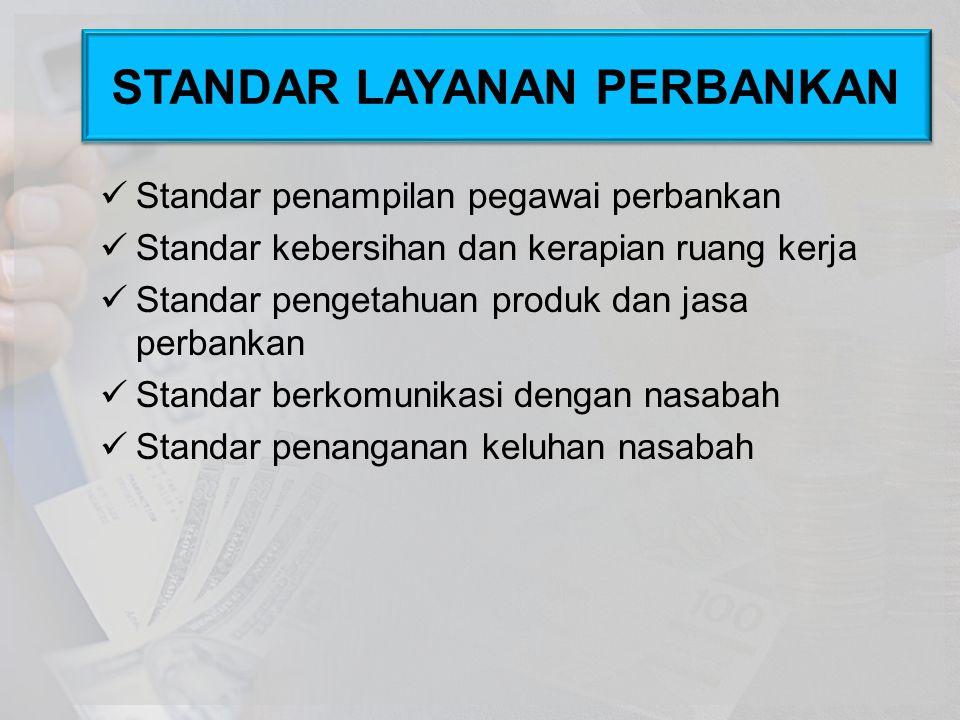 Standar penampilan pegawai perbankan Standar kebersihan dan kerapian ruang kerja Standar pengetahuan produk dan jasa perbankan Standar berkomunikasi d