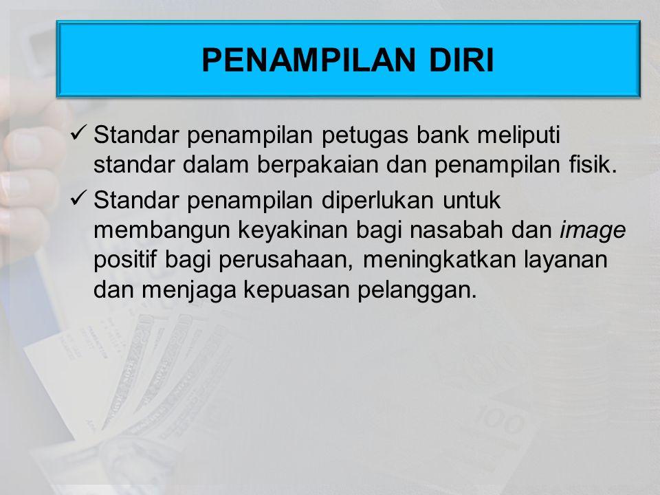 Standar penampilan petugas bank meliputi standar dalam berpakaian dan penampilan fisik. Standar penampilan diperlukan untuk membangun keyakinan bagi n