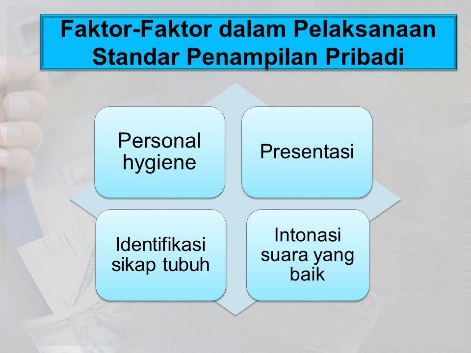 Faktor-Faktor dalam Pelaksanaan Standar Penampilan Pribadi Personal hygiene Presentasi Identifikasi sikap tubuh Intonasi suara yang baik
