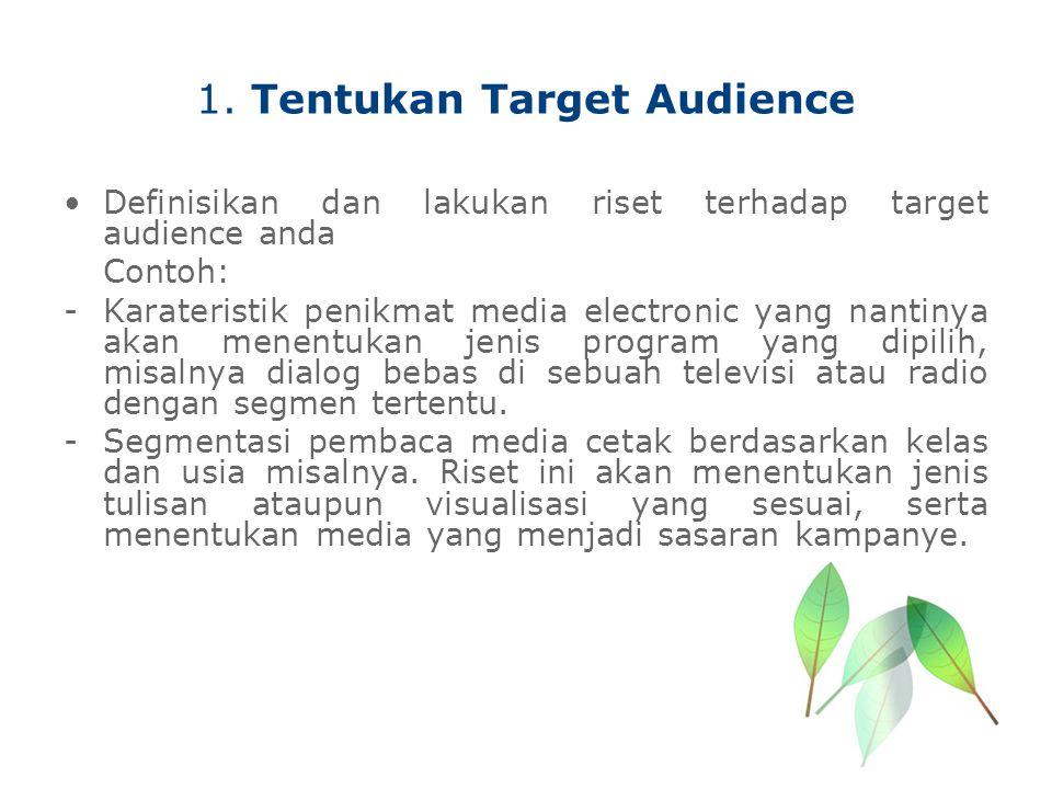 1. Tentukan Target Audience Definisikan dan lakukan riset terhadap target audience anda Contoh: -Karateristik penikmat media electronic yang nantinya