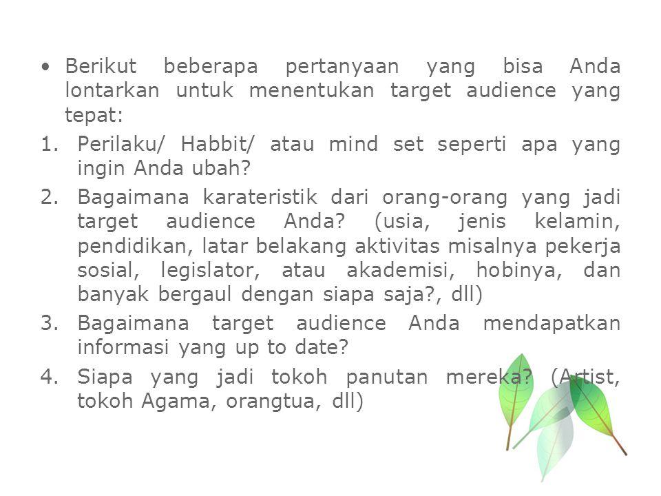 Berikut beberapa pertanyaan yang bisa Anda lontarkan untuk menentukan target audience yang tepat: 1.Perilaku/ Habbit/ atau mind set seperti apa yang i
