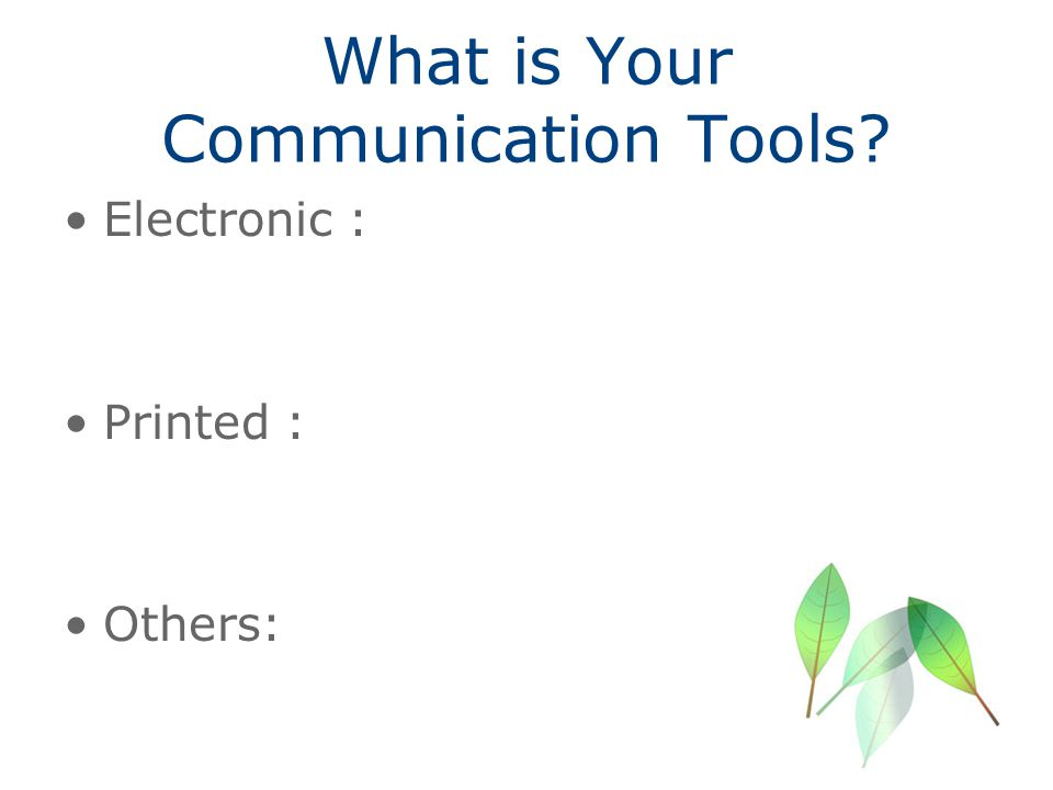 What is Your Communication Tools? Electronic : Printed : Others: