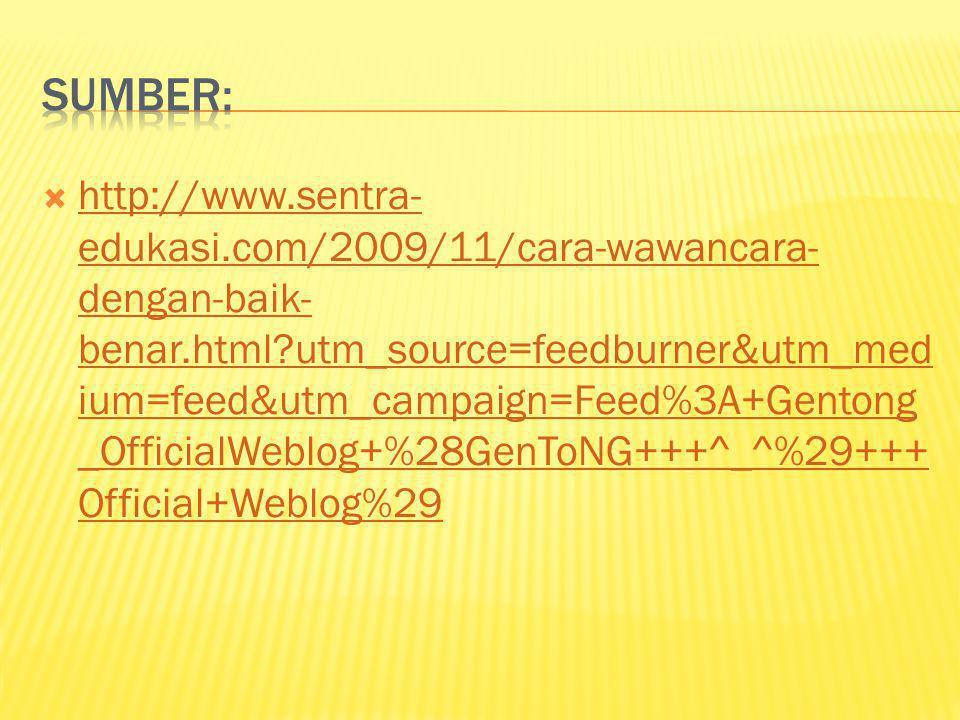  http://www.sentra- edukasi.com/2009/11/cara-wawancara- dengan-baik- benar.html?utm_source=feedburner&utm_med ium=feed&utm_campaign=Feed%3A+Gentong _OfficialWeblog+%28GenToNG+++^_^%29+++ Official+Weblog%29 http://www.sentra- edukasi.com/2009/11/cara-wawancara- dengan-baik- benar.html?utm_source=feedburner&utm_med ium=feed&utm_campaign=Feed%3A+Gentong _OfficialWeblog+%28GenToNG+++^_^%29+++ Official+Weblog%29