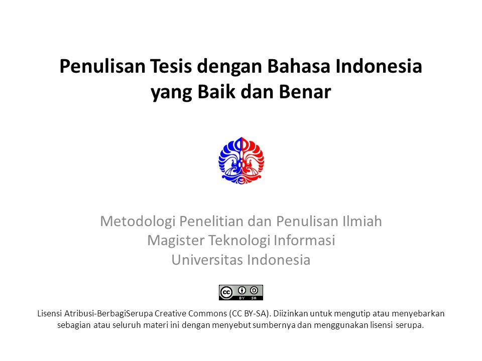 Penulisan Tesis dengan Bahasa Indonesia yang Baik dan Benar Lisensi Atribusi-BerbagiSerupa Creative Commons (CC BY-SA). Diizinkan untuk mengutip atau