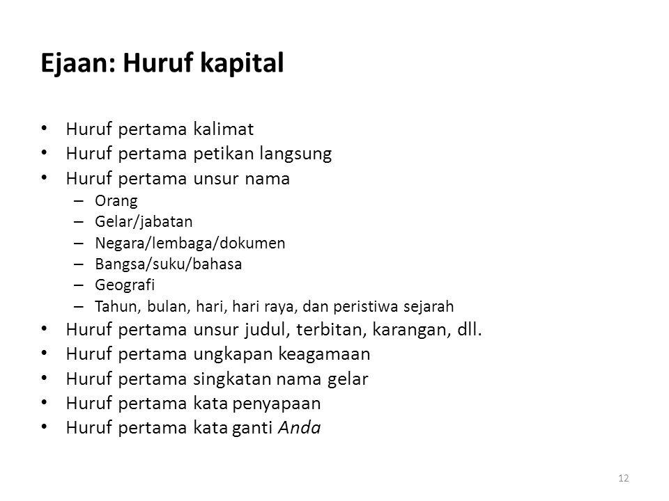 Ejaan: Huruf kapital Huruf pertama kalimat Huruf pertama petikan langsung Huruf pertama unsur nama – Orang – Gelar/jabatan – Negara/lembaga/dokumen –