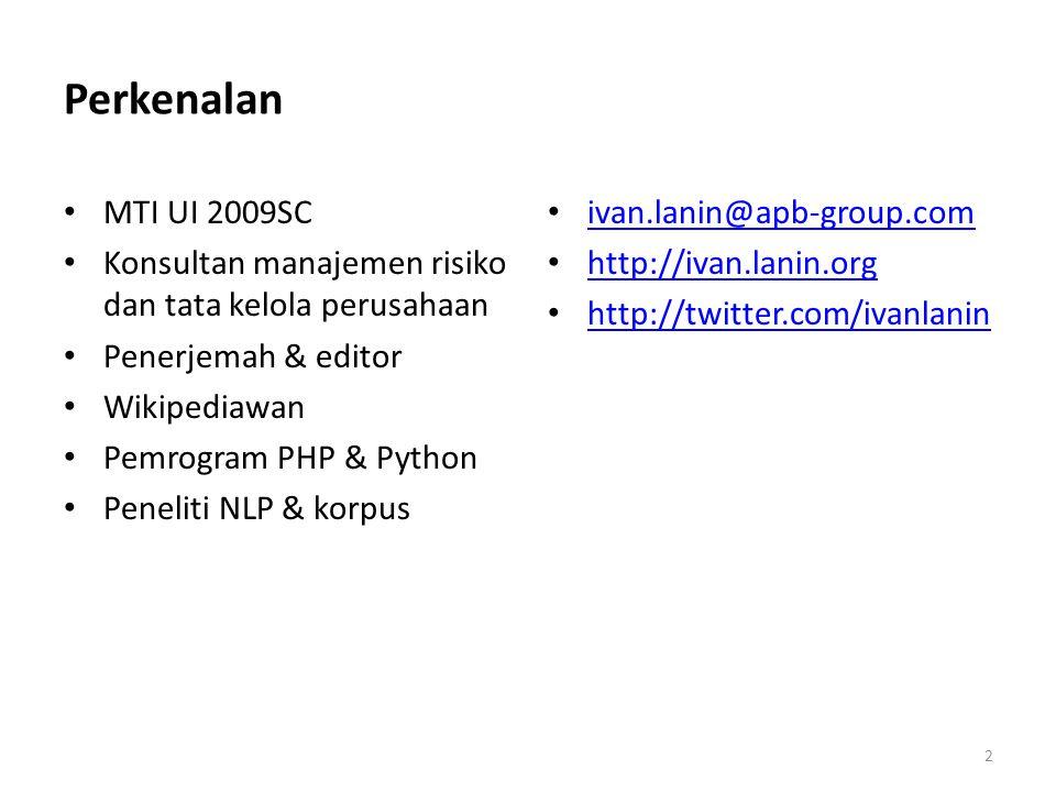 Perkenalan MTI UI 2009SC Konsultan manajemen risiko dan tata kelola perusahaan Penerjemah & editor Wikipediawan Pemrogram PHP & Python Peneliti NLP &