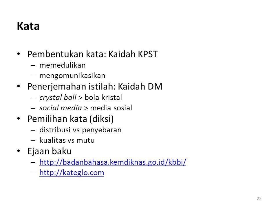 Kata Pembentukan kata: Kaidah KPST – memedulikan – mengomunikasikan Penerjemahan istilah: Kaidah DM – crystal ball > bola kristal – social media > med