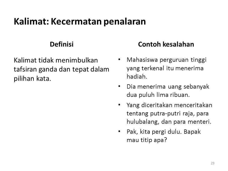 Kalimat: Kecermatan penalaran Definisi Kalimat tidak menimbulkan tafsiran ganda dan tepat dalam pilihan kata. Contoh kesalahan Mahasiswa perguruan tin