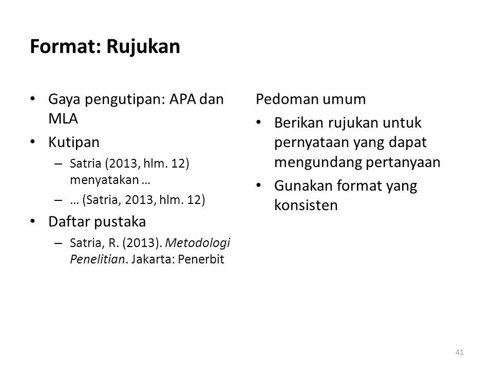 Format: Rujukan Gaya pengutipan: APA dan MLA Kutipan – Satria (2013, hlm. 12) menyatakan … – … (Satria, 2013, hlm. 12) Daftar pustaka – Satria, R. (20
