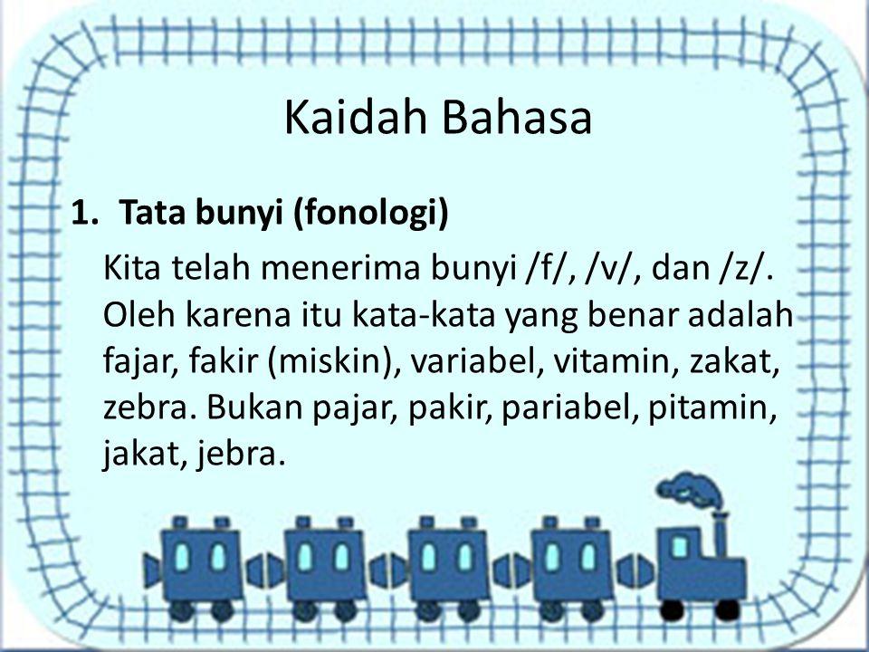 Kaidah Bahasa 1.Tata bunyi (fonologi) Kita telah menerima bunyi /f/, /v/, dan /z/. Oleh karena itu kata-kata yang benar adalah fajar, fakir (miskin),