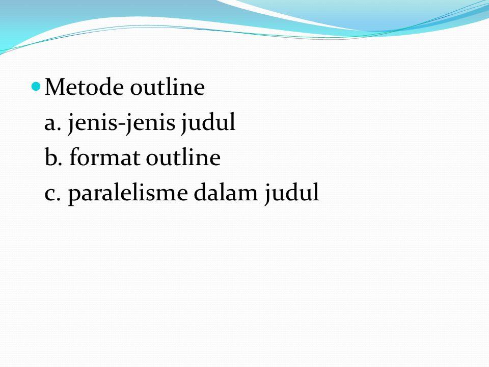 Metode outline a. jenis-jenis judul b. format outline c. paralelisme dalam judul