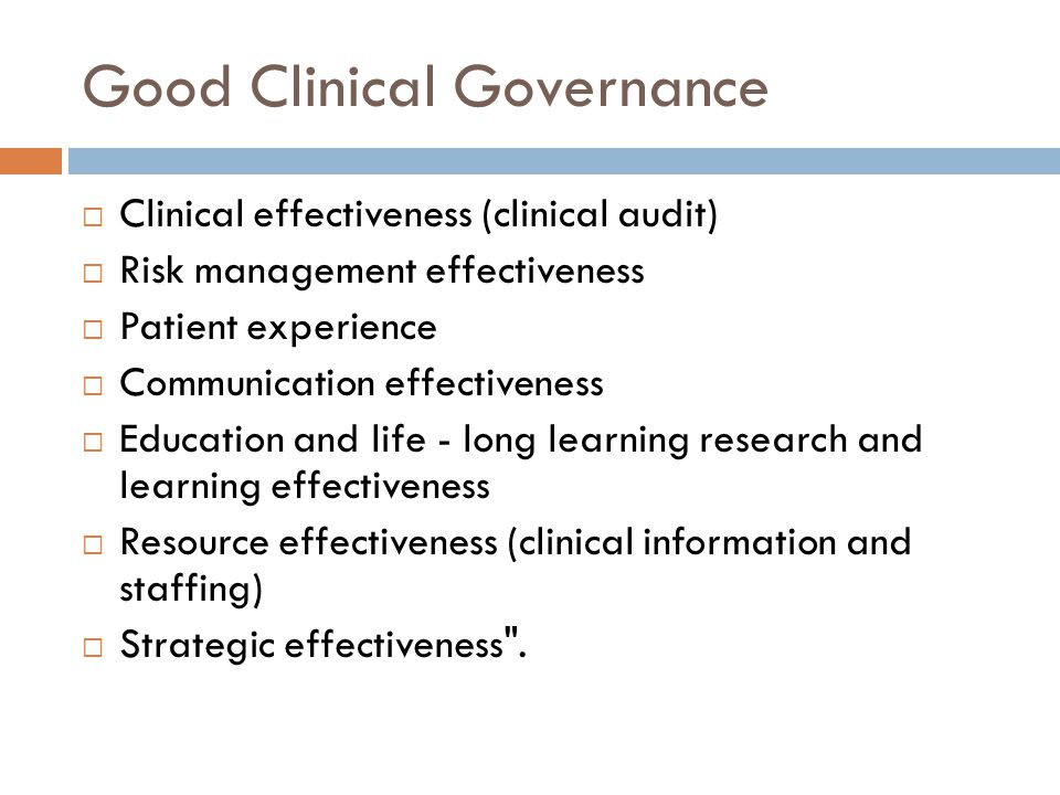 Good Clinical Governance  Clinical effectiveness (clinical audit)  Risk management effectiveness  Patient experience  Communication effectiveness