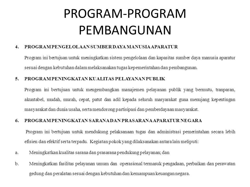 PROGRAM-PROGRAM PEMBANGUNAN 4. PROGRAM PENGELOLAAN SUMBER DAYA MANUSIA APARATUR Program ini bertujuan untuk meningkatkan sistem pengelolaan dan kapasi
