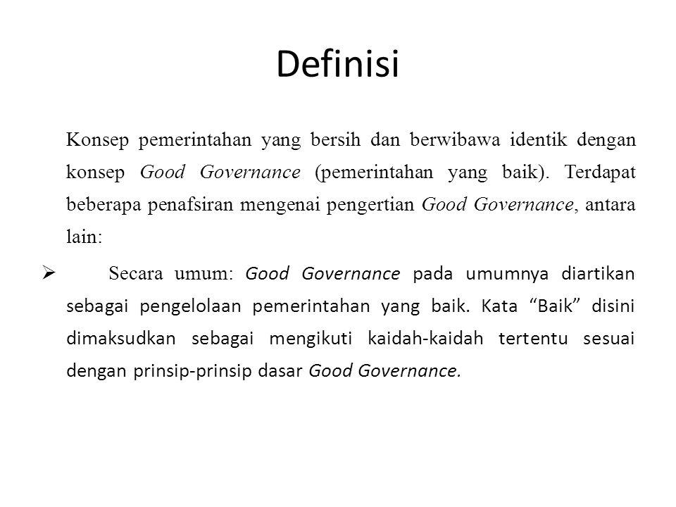 Definisi Konsep pemerintahan yang bersih dan berwibawa identik dengan konsep Good Governance (pemerintahan yang baik). Terdapat beberapa penafsiran me