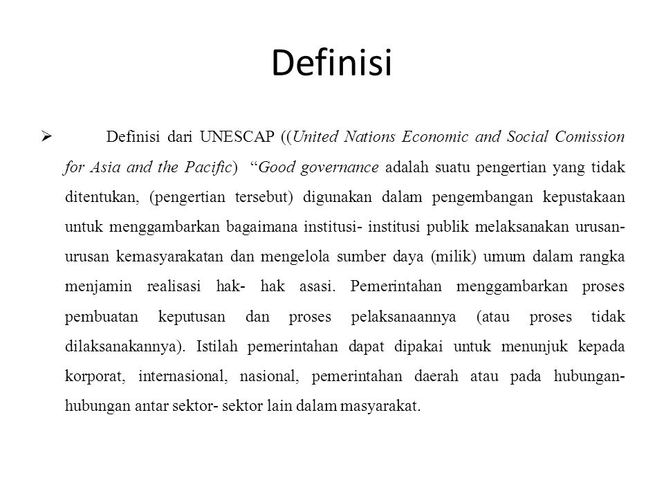 "Definisi  Definisi dari UNESCAP ((United Nations Economic and Social Comission for Asia and the Pacific) ""Good governance adalah suatu pengertian yan"