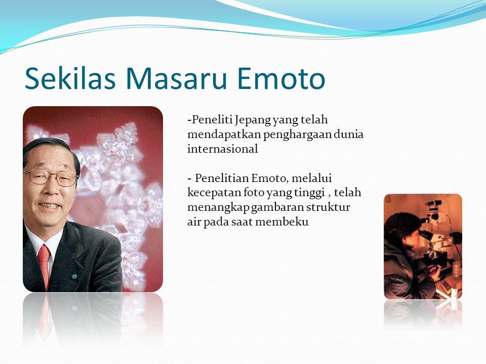 Sekilas Masaru Emoto -Peneliti Jepang yang telah mendapatkan penghargaan dunia internasional - Penelitian Emoto, melalui kecepatan foto yang tinggi, t