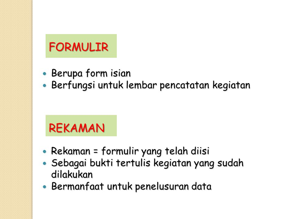 Berupa form isian Berupa form isian Berfungsi untuk lembar pencatatan kegiatan Berfungsi untuk lembar pencatatan kegiatan FORMULIR REKAMAN Rekaman = f