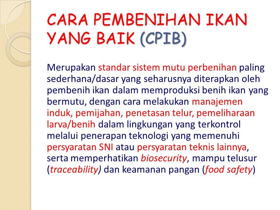 CARA PEMBENIHAN IKAN YANG BAIK (CPIB) Merupakan standar sistem mutu perbenihan paling sederhana/dasar yang seharusnya diterapkan oleh pembenih ikan da