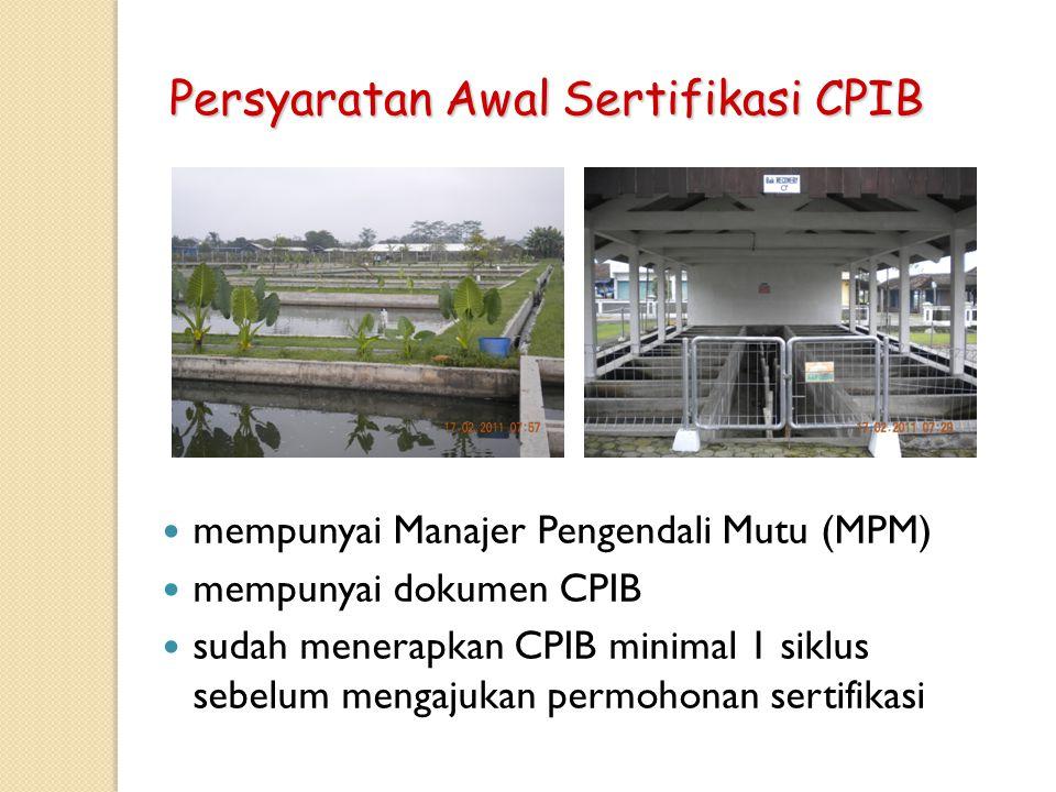 Persyaratan Awal Sertifikasi CPIB mempunyai Manajer Pengendali Mutu (MPM) mempunyai dokumen CPIB sudah menerapkan CPIB minimal 1 siklus sebelum mengaj