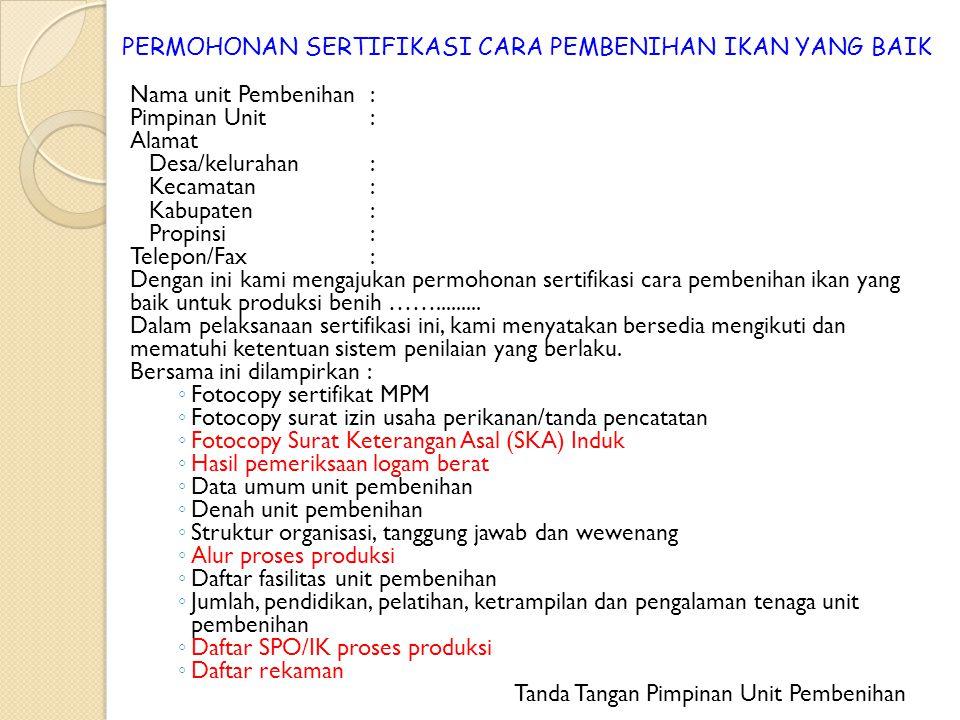 PERMOHONAN SERTIFIKASI CARA PEMBENIHAN IKAN YANG BAIK Nama unit Pembenihan: Pimpinan Unit: Alamat Desa/kelurahan : Kecamatan : Kabupaten : Propinsi :